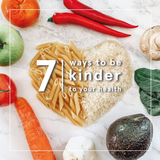 7 Ways To Be Kinder To Your Health Thumbnail